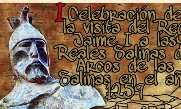 JORNADA DE CONMEMORACIÓN EN ARCOS DE SALINAS POR EL 760 ANIVERSARIO DE LA VISITA DEL REY JAIME I A LAS REALES SALINAS